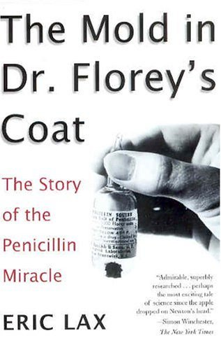 Eric Lax The Mold In Dr. Florey's Coat The Story Of The Penicillin Miracle