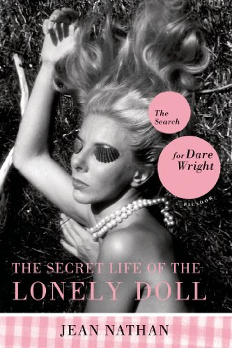 Jean Nathan The Secret Life Of The Lonely Doll The Search For Dare Wright