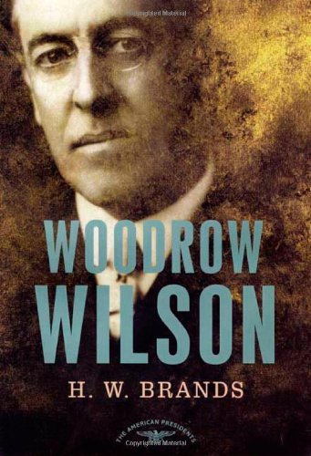H. W. Brands Woodrow Wilson The American Presidents Series The 28th Presiden