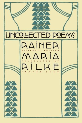 Rainer Maria Rilke Uncollected Poems Bilingual Edition