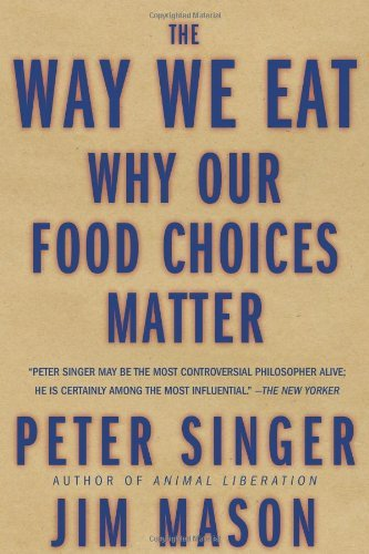 Peter Singer Way We Eat The Why Our Food Choices Matter