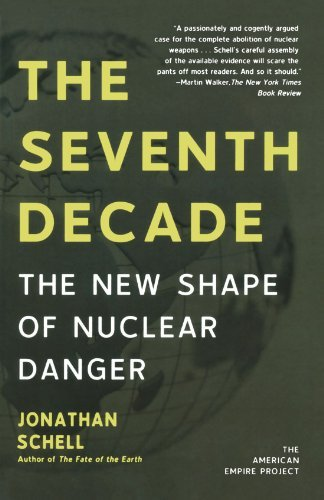 Jonathan Schell The Seventh Decade The New Shape Of Nuclear Danger