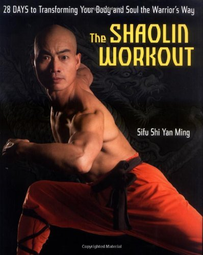 Sifu Shi Yan Ming The Shaolin Workout 28 Days To Transforming Your Body And Soul The Wa