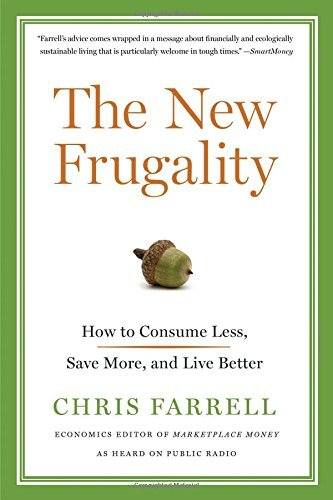 Chris Farrell The New Frugality How To Consume Less Save More And Live Better