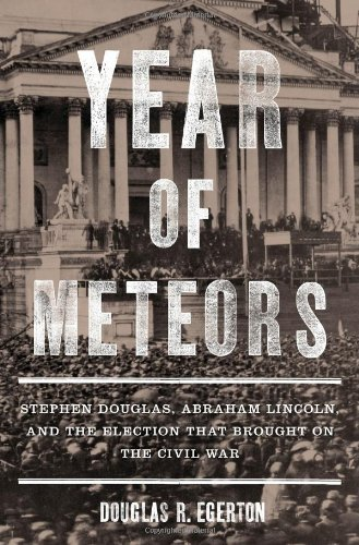Douglas R. Egerton Year Of Meteors Stephen Douglas Abraham Lincoln And The Electio