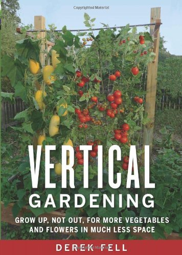 Derek Fell Vertical Gardening Grow Up Not Out For More Vegetables And Flowers
