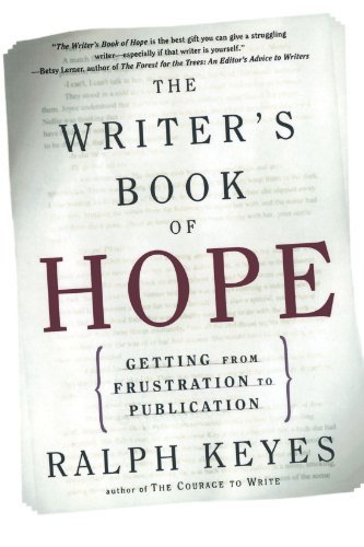 Ralph Keyes The Writer's Book Of Hope Getting From Frustration To Publication