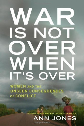 Ann Jones War Is Not Over When It's Over Women Speak Out From The Ruins Of War