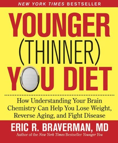 Eric R. Braverman Younger (thinner) You Diet How Understanding Your Brain Chemistry Can Help Y