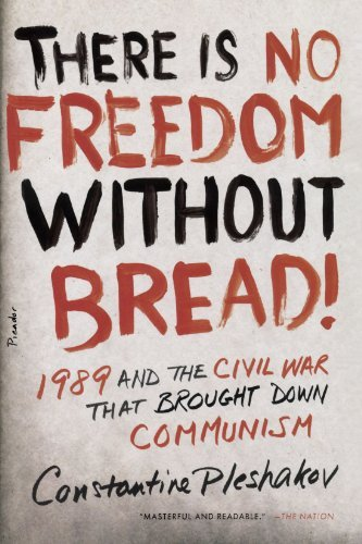 Constantine Pleshakov There Is No Freedom Without Bread! 1989 And The Civil War That Brought Down Communis