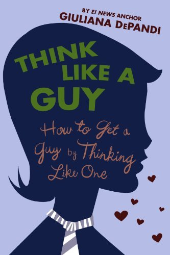 Giuliana Depandi Think Like A Guy How To Get A Guy By Thinking Like One