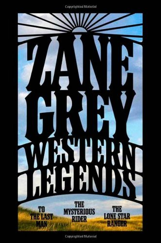 Zane Grey Western Legends To The Last Man The Mysterious Rider The Lone Sta