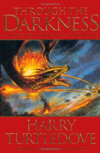 Harry Turtledove Through The Darkness A Novel Of The World War An