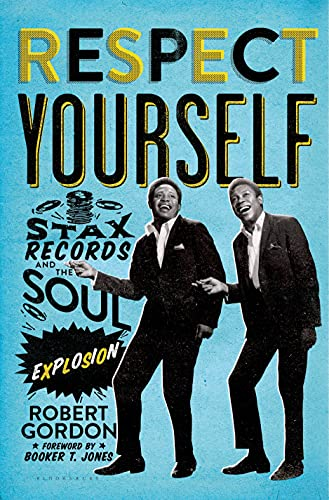 Robert Gordon Respect Yourself Stax Records And The Soul Explosion
