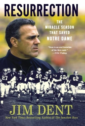 Jim Dent Resurrection The Miracle Season That Saved Notre Dame