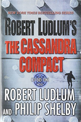 Robert Ludlum Robert Ludlum's The Cassandra Compact A Covert One Novel