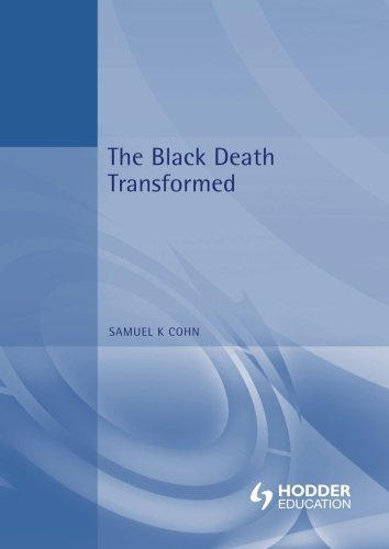 Samuel K. Jr. Cohn The Black Death Transformed Disease And Culture In Early Renaissance Europe