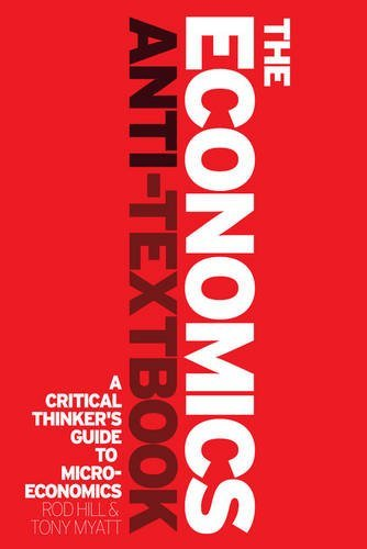 Rod Hill The Economics Anti Textbook A Critical Thinker's Guide To Microeconomics