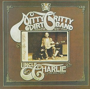 Nitty Gritty Dirt Band Uncle Charlie & His Dog Teddy