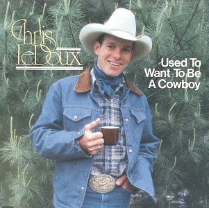 Ledoux Chris Used To Want To Be A Cowboy