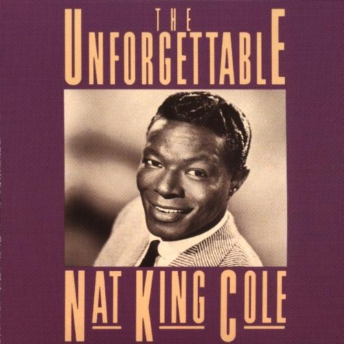 Nat King Cole Unforgettable Nat King Cole