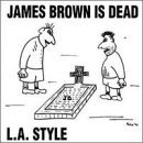 L.A. Style James Brown Is Dead