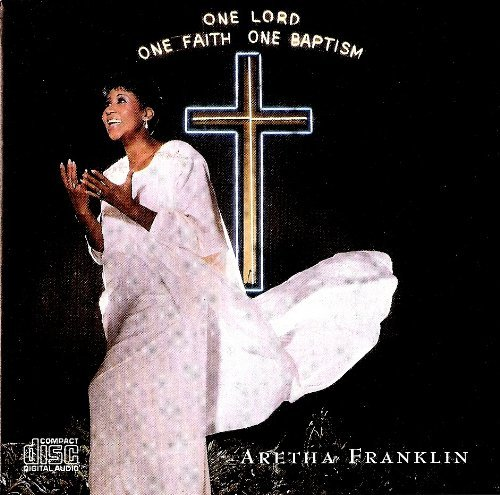 Aretha Franklin One Lord One Faith One Baptism