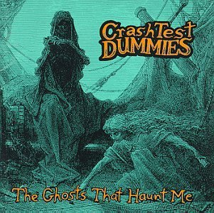 Crash Test Dummies Ghosts That Haunt Me