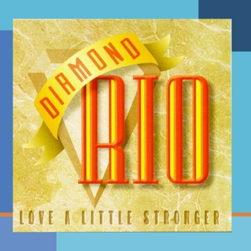 Diamond Rio Love A Little Stronger CD R