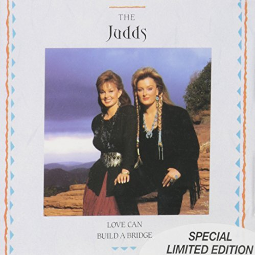 Judds Love Can Build A Bridge Love Can Build A Bridge