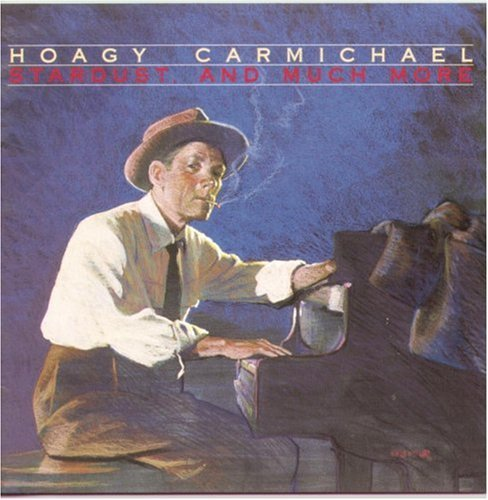 Hoagy Carmichael Stardust & Much More
