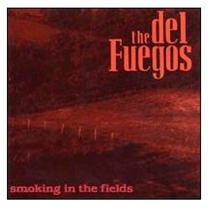 The Del Fuegos Smoking In The Fields