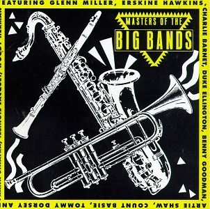 Masters Of The Big Bands Masters Of The Big Bands Miller Ellington Shaw Basie Dorsey Sinatra Herman Jacquet