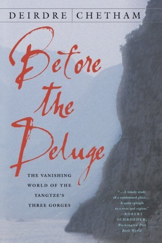 D. Chetham Before The Deluge The Vanishing World Of The Yangtze's Three Gorges 2002