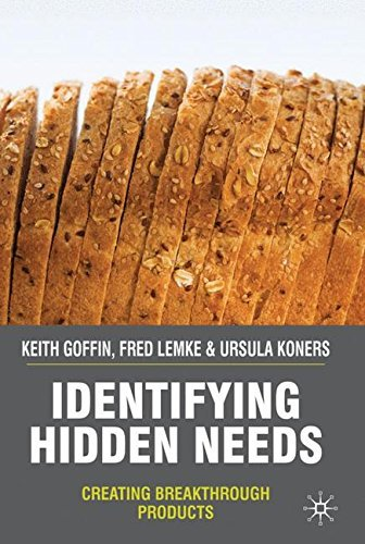 K. Goffin Identifying Hidden Needs Creating Breakthrough Products 2010