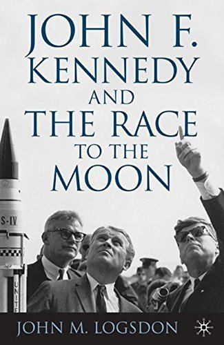 J. Logsdon John F. Kennedy And The Race To The Moon 2010