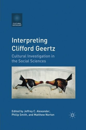 Jeffrey C. Alexander Interpreting Clifford Geertz Cultural Investigation In The Social Sciences