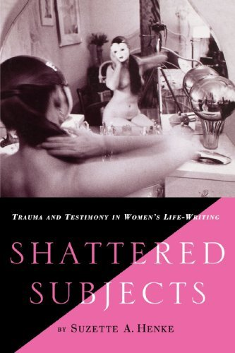 S. Henke Shattered Subjects Trauma And Testimony In Women's Life Writing 1998