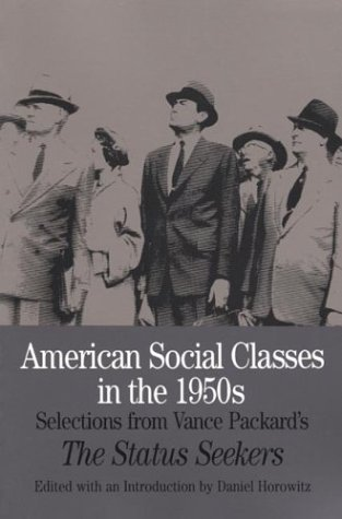 Vance Packard American Social Classes In The 1950s Selections From Vance Packard's The Status Seeker Abridged