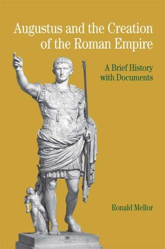 Ronald Mellor Augustus And The Creation Of The Roman Empire A Brief History With Documents