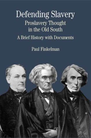 Paul Finkelman Defending Slavery Proslavery Thought In The Old South A Brief Hist