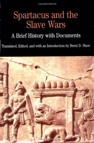Brent D. Shaw Spartacus And The Slave Wars A Brief History With Documents