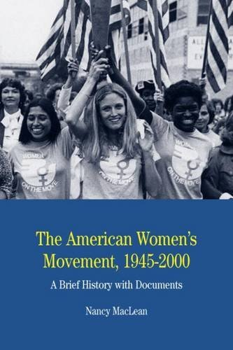 Nancy Maclean The American Women's Movement 1945 2000 A Brief History With Documents
