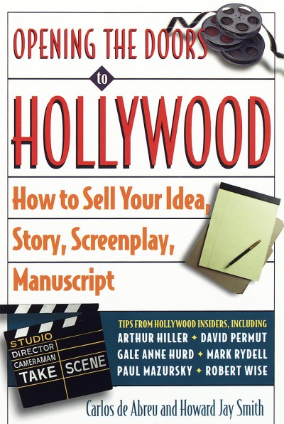 Carlos De Abreu Opening The Doors To Hollywood How To Sell Your Idea Story Screenplay Manuscr