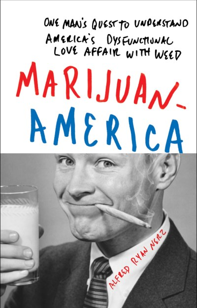 Nerz Alfred Ryan Marijuanamerica One Man's Quest To Understand America's Dysfuncti