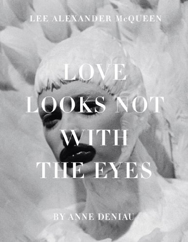 Anne Deniau Love Looks Not With The Eyes Thirteen Years With Lee Alexander Mcqueen