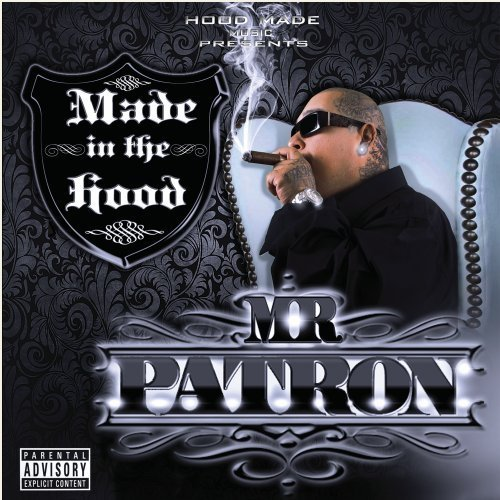 Mr. Patron Made In The Hood Explicit Version
