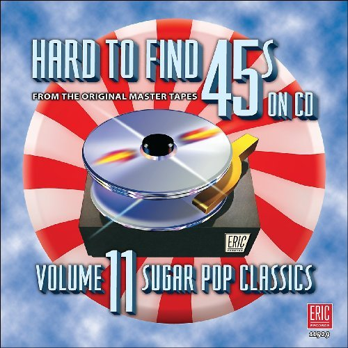 Hard To Find 45's On CD Vol. 11 Sugar Pop Classics