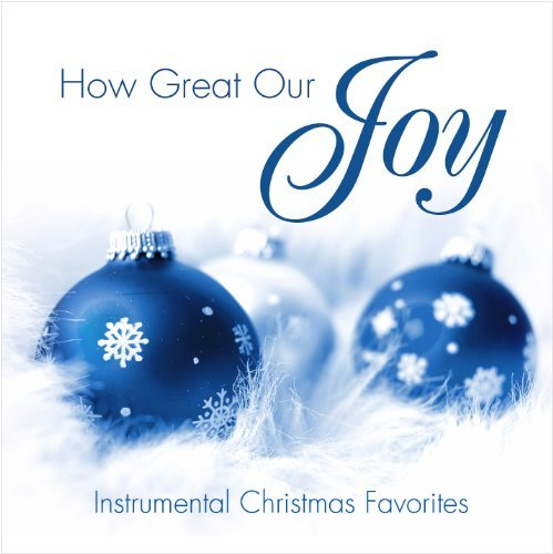 J. Daniel Smith How Great Our Joy Instrumental Christmas Favorites