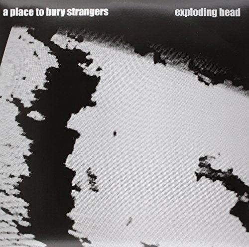 Place To Bury Strangers Exploding Head Exploding Head